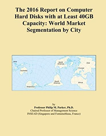 The 2016 Report on Computer Hard Disks with at Least 40GB Capacity: World Market Segmentation by City