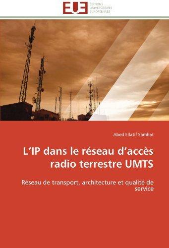 L'IP dans le r??seau d'acc???s radio terrestre UMTS: R??seau de transport, architecture et qualit?? de service by Abed Ellatif Samhat (2011-10-26)
