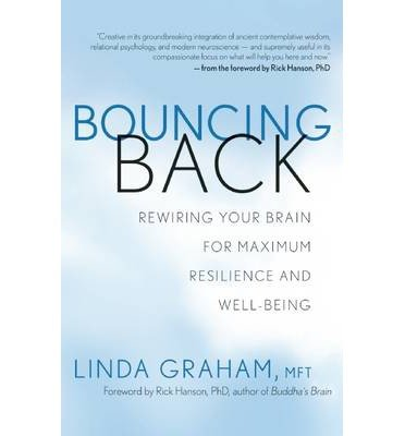 [(Bouncing Back: Rewiring Your Brain for Maximum Resilience and Well-Being)] [Author: Linda Graham] published on (September, 2013)