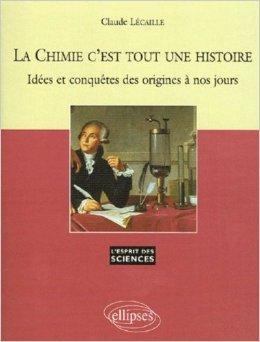 La Chimie c'est toute une histoire : Idées et conquêtes des origines à nos jours de Claude Lécaille ( 30 juin 2005 )