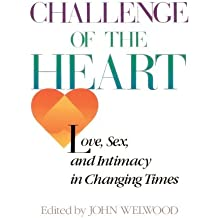 Challenge of the Heart: Love, Sex, and Intimacy in Changing Times by John Welwood (1985-10-12)