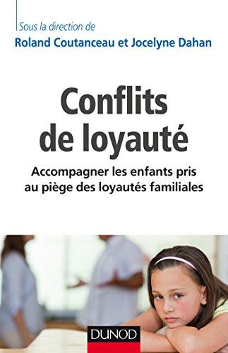 Conflits de loyauté - Accompagner les enfants pris au piège des loyautés familiales