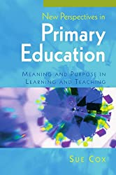New perspectives in primary education: meaning and purpose in learning and teaching: Meaning and purpose in learning and teaching
