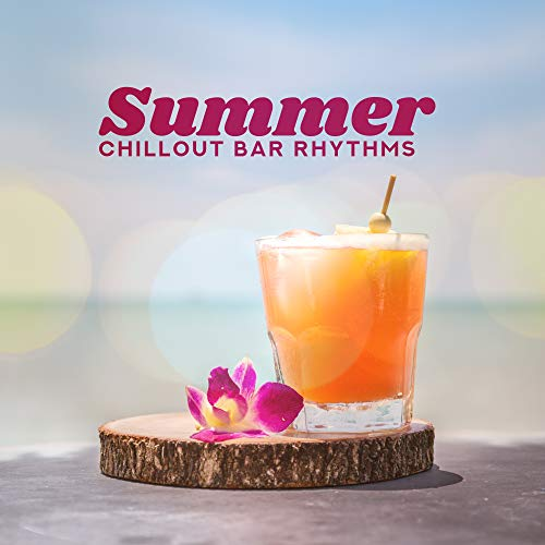 Summer Chillout Bar Rhythms: Sunny Waves, Music on the Beach, Cocktails and Drinks, Chillout Holidays, Bar Relaxation -