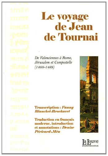 Le voyage de Jean de Tournai : De Valenciennes à Rome, Jérusalem et Compostelle (1488-1489)