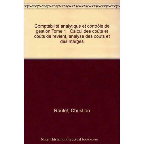 Comptabilité analytique et contrôle de gestion Tome 1 : Calcul des coûts et coûts de revient, analyse des coûts et des marges