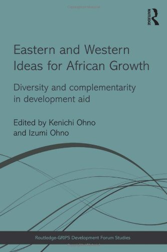 Eastern and Western Ideas for African Growth: Diversity and Complementarity in Development Aid (Routledge-GRIPS Development Forum Studies)