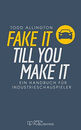 FAKE IT TILL YOU MAKE IT Handbuch für Industrieschauspieler