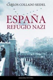 Espana, Refugio Nazi (Historia) por Carlos Collado Seidel