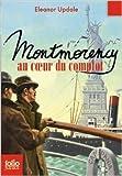 Montmorency, 3:Montmorency au coeur du complot de Eleanor Updale,Chloé Bureau du Colombier (Illustrations),Vanessa Rubio (Traduction) ( 13 avril 2007 )...