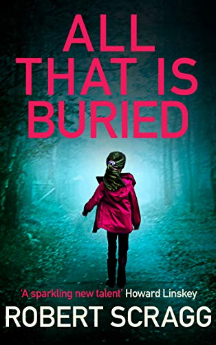 All That Is Buried: Your next white-knuckle read (Porter and Styles Book 3) by [Scragg, Robert]