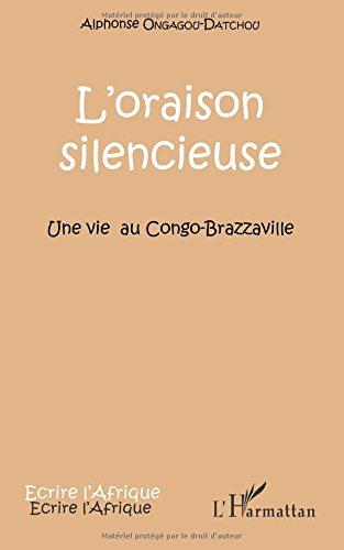 L'oraison silencieuse: Une vie au Congo-Brazzaville par Alphonse Ongagou-Datchou