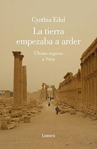 La tierra empezaba a arder: Último regreso a Siria (Spanish Edition)
