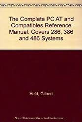 The Complete PC AT and Compatibles Reference Manual: Covers 286, 386 and 486 Systems by Gilbert Held (1991-12-03)