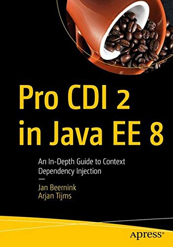 Pro CDI 2 in Java EE 8: An In-Depth Guide to Context Dependency Injection