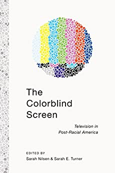 The Colorblind Screen: Television in Post-Racial America par [Turner, Sarah E.]