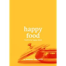 Happy Food: Food to be Happy About (English Edition)