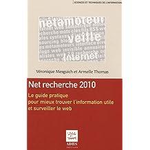 Net recherche 2010 : Le guide pratique pour mieux trouver l'information utile et surveiller le web