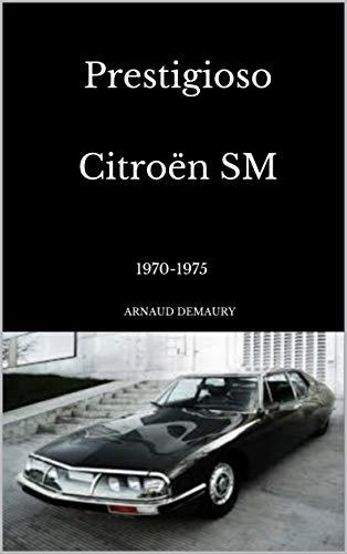 Prestigioso Citroën SM: 1970-1975 por Arnaud Demaury