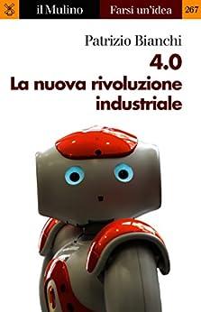 4.0 La nuova rivoluzione industriale (Farsi un'idea) di [Bianchi, Patrizio]