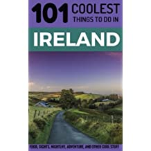 Ireland Travel Guide: 101 Coolest Things to Do in Ireland (Cork, Belfast, Dublin, Kerry, Galway, Ireland Holidays)