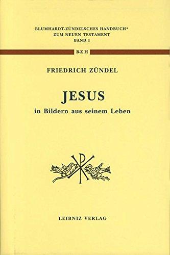 Jesus in Bildern aus seinem Leben: Neudruck der Ausgabe 1886 (Blumhardt - Zündelsches Handbuch zum Neuen Testament I)