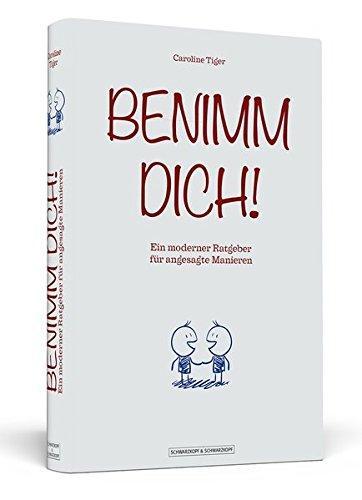 Benimm dich!: Ein moderner Ratgeber für angesagte Manieren