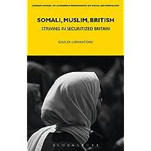 Somali, Muslim, British: Striving in Securitized Britain (LSE Monographs on Social Anthropology)