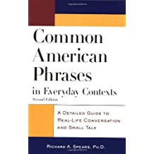 Common American Phrases in Everyday Contexts: A Detailed Guide to Real-Life Conversation and Small Talk (McGraw-Hill ESL References) by Richard Spears (2002-11-30)