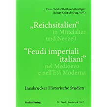 """Reichsitalien"" in Mittelalter und Neuzeit/""Feudi imperiali italiani"" nel Medioevo e nell'Età Moderna (Innsbrucker Historische Studien)"