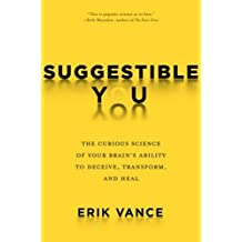 Suggestible You: The Curious Science of Your Brain's Ability to Deceive, Transform, and Heal