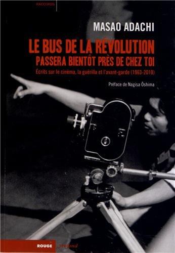 Le bus de la révolution passera bientôt près de chez toi : Ecrits sur le cinéma, la guérilla et l'avant-garde (1963-2010) par Masao Adachi