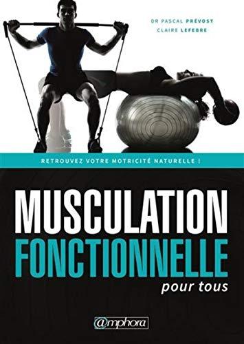 Musculation Fonctionnelle pour tous par Dr Pascal Prevost;Claire Lefebre