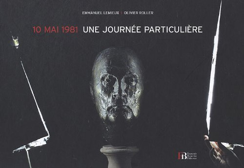 10 mai 1981, une journée particulière par  Emmanuel Lemieux, Olivier Roller