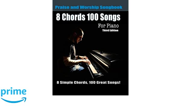 8 Chords 100 Songs Praise and Worship Songbook for Piano: 8 Simple ...