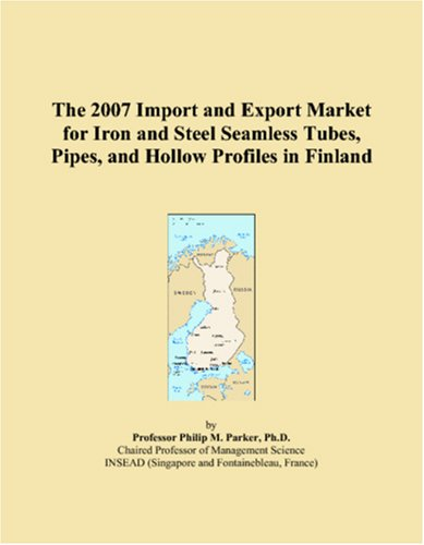 The 2007 Import and Export Market for Iron and Steel Seamless Tubes, Pipes, and Hollow Profiles in Finland