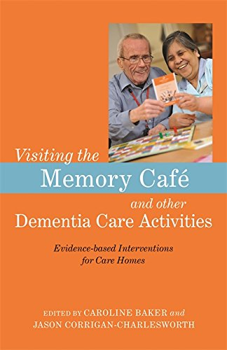Visiting the Memory Café and other Dementia Care Activities: Evidence-based Interventions for Care Homes (English Edition)