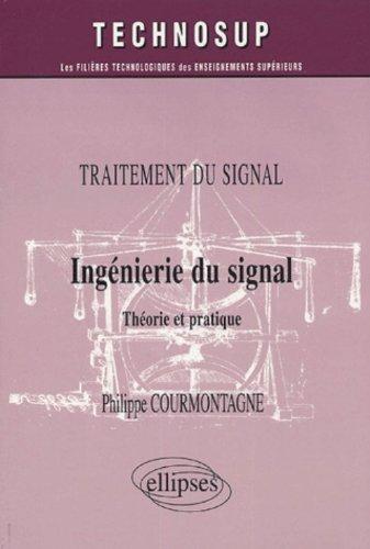 Ingénierie du signal : Théorie et pratique par Philippe Courmontagne