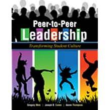 Peer-to-Peer Leadership: Transforming Student Culture by METZ GREGORY (2013-05-14)
