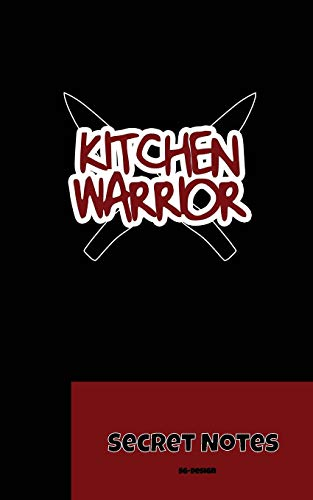 Kitchen Warrior - Secret Notes: The perfect notebook gift Journal for all kitchen helpers, cooks and chefs to write down new recipes. Cooks Helper -