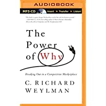 The Power of Why: Breaking Out in a Competitive Marketplace by C. Richard Weylman (2014-04-22)