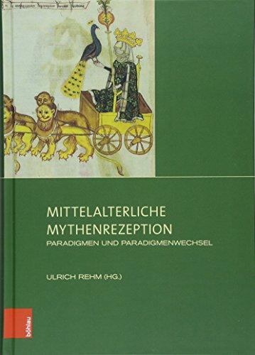 Mittelalterliche Mythenrezeption: Paradigmen und Paradigmenwechsel (Sensus / Studien zur mittelalterlichen Kunst, Band 10)
