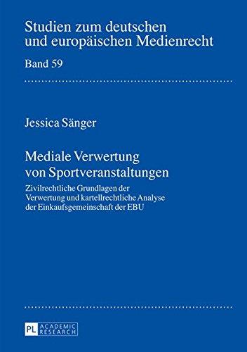Mediale Verwertung von Sportveranstaltungen: Zivilrechtliche Grundlagen der Verwertung und kartellrechtliche Analyse der Einkaufsgemeinschaft der EBU ... und europäischen Medienrecht, Band 59)