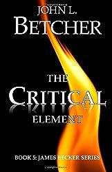 The Critical Element (James Becker Suspense/Thriller Series) by John L. Betcher (2013-07-30)