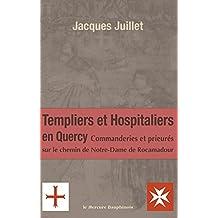 Templiers et hospitaliers en Quercy: Commanderies et prieurés sur le chemin de Notre-Dame de Rocamadour