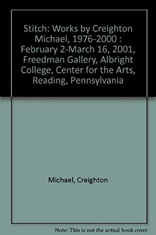 Stitch: Works by Creighton Michael, 1976-2000 : February 2-March 16,