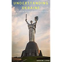 Understanding Ukraine: An Expat's Guide to Kiev and Culture (English Edition)