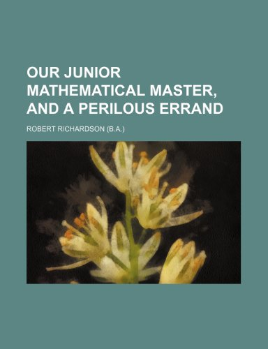 Our junior mathematical master, and A perilous errand