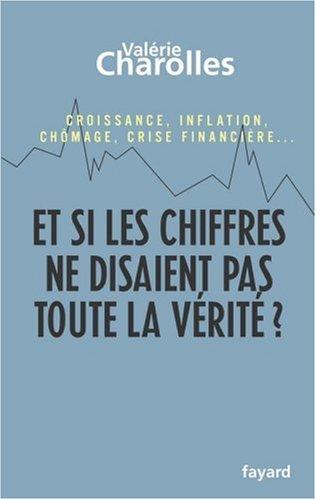 Et si les chiffres ne disaient pas toute la vérité ? : Croissance, inflation, chômage, crise financière. Chroniques économico-philosophiques
