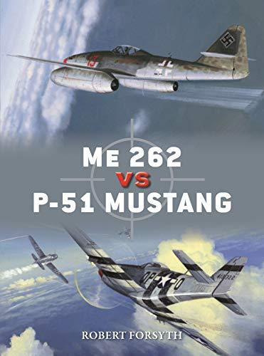 Me 262 vs P-51 Mustang: Europe 1944-45 (Duel, Band 100)